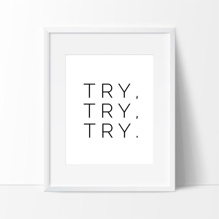 This Try Try Try Black and White, Motivational Quotes for Dorm Life makes great modern wall art. This print could also be used in the home, bedroom, dorm, nursery or office. The possibilities are endl