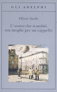 L' uomo che scambiò sua moglie per un cappello – Sacks Oliver