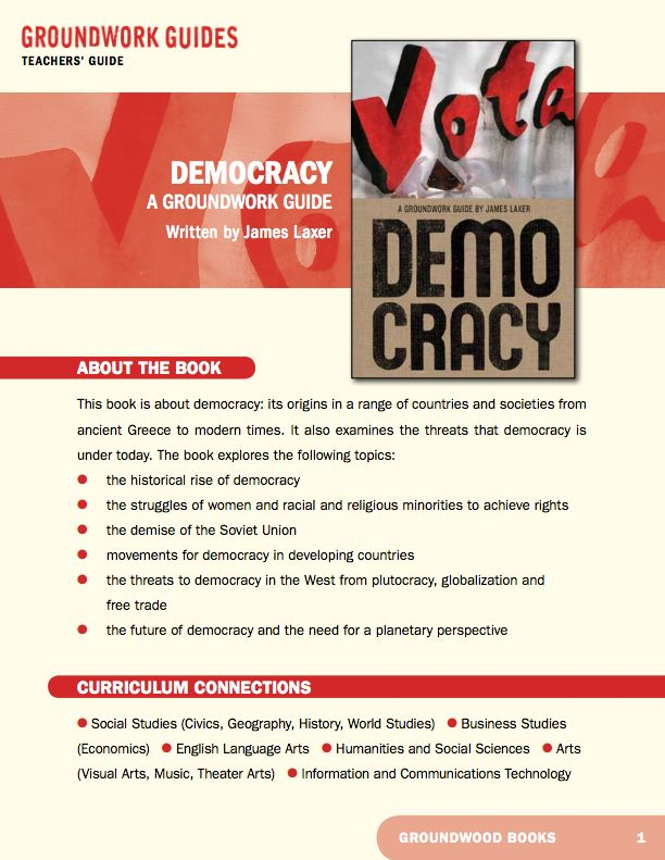 Teachers' Guide for A Groundwork Guide to Democracy. In this eye-opening work, political scientist and award-winning author James Laxer warns readers that our common assumptions about democracy — that it is a natural progression of advanced societies and that it is on the rise worldwide — are misguided. Democracy, in fact, is very fragile.