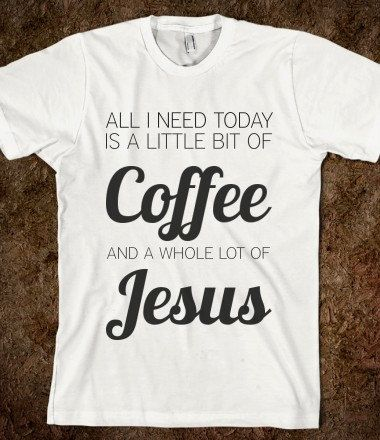 All I Need Today Is A Little Bit Of Coffee and a Whole Lot of Jesus on Etsy, $24.99: Coffee Shirts, Etsy Shirts, Faith And Coffee, Coffee T Shirts, Jesus Clothes, Faith Shirts, Coffee Jesus, Coffee And Jesus Shirt