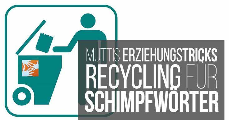 Das hilft gegen Schimpfwörter: Recycling für Schimpfworte