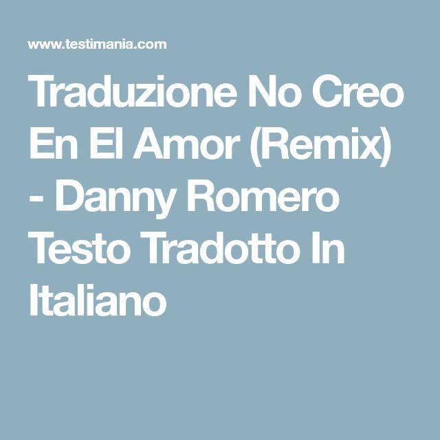 Traduzione No Creo En El Amor (Remix) - Danny Romero Testo Tradotto In Italiano