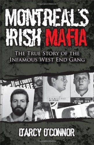 Montreal's Irish Mafia: The True Story of the Infamous West End Gang by D'Arcy O'Connor. $13.98. Publisher: Wiley; 1 edition (April 18, 2011). Publication: April 18, 2011. Edition - 1. Author: D'Arcy O'Connor