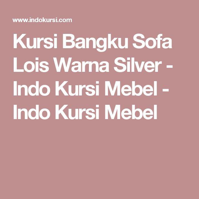 Kursi Bangku Sofa Lois Warna Silver - Indo Kursi Mebel - Indo Kursi Mebel