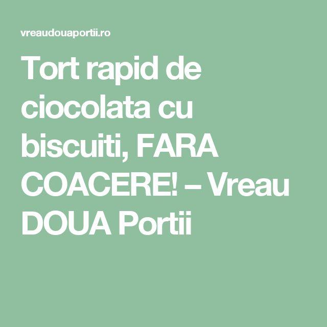 Tort rapid de ciocolata cu biscuiti, FARA COACERE! – Vreau DOUA Portii