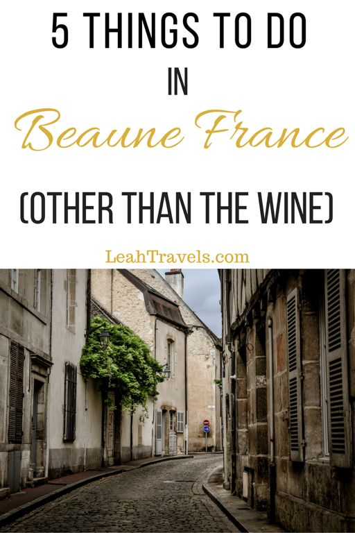 5 Things to do in Beaune, France (Other than the Wine) -