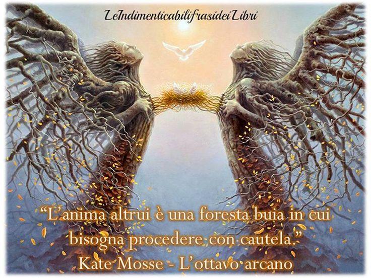 """""""L'anima altrui è una foresta buia in cui bisogna procedere con cautela."""" Kate Mosse - L'ottavo arcano"""