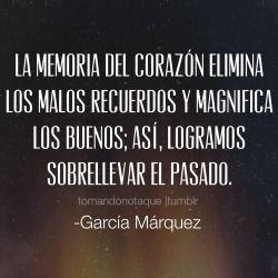 Imagenes de amor Frase de García Márquez La memoria del corazón elimina los malos recuerdos y magnifica los buenos; así, logramos sobrellevar el pasado. -García Márquez
