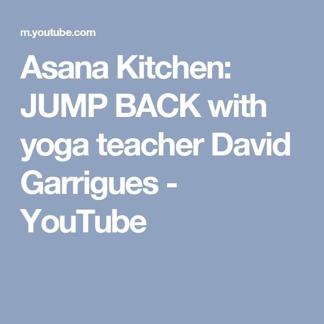 Asana Kitchen: JUMP BACK with yoga teacher David Garrigues - YouTube