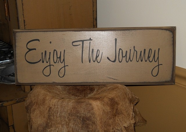 Enjoy the Journey primitive sign. $18.00, via Etsy.