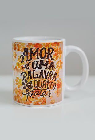 Caneca Amor é uma palavra de quatro patas | Santo Amigo | acessórios para doglovers e seus pets! | CANECA CACHORROS