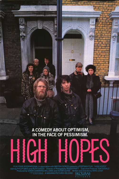 High Hopes (1988) Stars: Philip Davis, Ruth Sheen, Edna Doré, Philip Jackson ~ Director: Mike Leigh (Won 5 European Film Awards 1989; Nominated for  the  Independent Spirit Award for Best Foreign Film; Won  Peter Sellers Award for Comedy at the Evening Standard British Film Awards 1990)