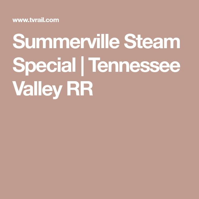 Summerville Steam Special | Tennessee Valley RR