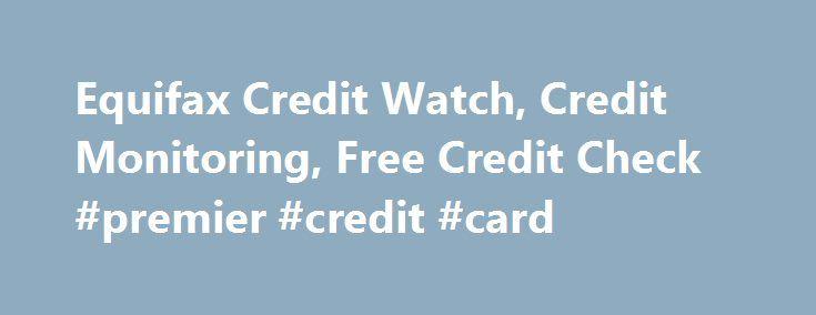 Equifax Credit Watch, Credit Monitoring, Free Credit Check #premier #credit #card http://credits.remmont.com/equifax-credit-watch-credit-monitoring-free-credit-check-premier-credit-card/  #credit watch # Equifax Credit Watch Experian Credit Score. Check your Experian credit score for free. Learn to better manage credit. See what lenders see. Triple Advantage. Monitor credit records at the three national credit bureaus. Alerts for Equifax, Experian…  Read moreThe post Equifax Credit Watch…