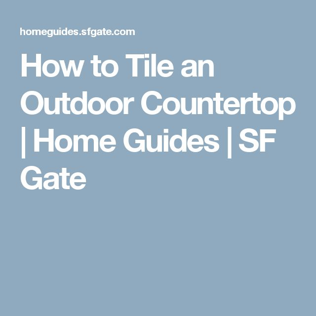 How to Tile an Outdoor Countertop | Home Guides | SF Gate