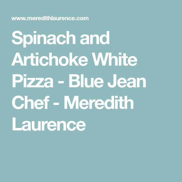 Spinach and Artichoke White Pizza - Blue Jean Chef - Meredith Laurence
