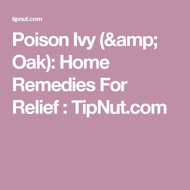 Poison Ivy (& Oak): Home Remedies For Relief : TipNut.com