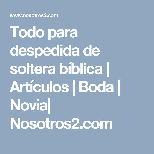 Todo para despedida de soltera bíblica | Artículos | Boda | Novia| Nosotros2.com