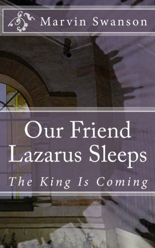 Our Friend Lazarus Sleeps: The King Is Coming (Faith Ignitor) (Volume 3) by Marvin Swanson http://www.amazon.com/dp/0994736703/ref=cm_sw_r_pi_dp_dBIfvb04XKCVR