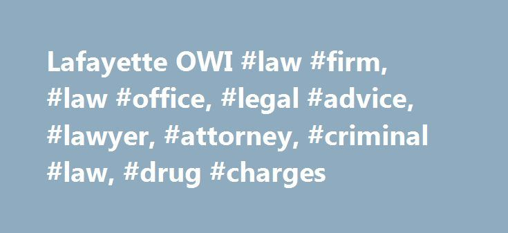 Lafayette OWI #law #firm, #law #office, #legal #advice, #lawyer, #attorney, #criminal #law, #drug #charges http://free.nef2.com/lafayette-owi-law-firm-law-office-legal-advice-lawyer-attorney-criminal-law-drug-charges/  # Call 337-205-0319 Lafayette OWI, DUI, DWI and Criminal Defense Attorney If you have been arrested for OWI,DUI,or OWI, drug crimes, theft, or other criminal charges in Lafayette, Louisiana hire a lawyer with professionalism, integrity, experience, and compassion to defend…