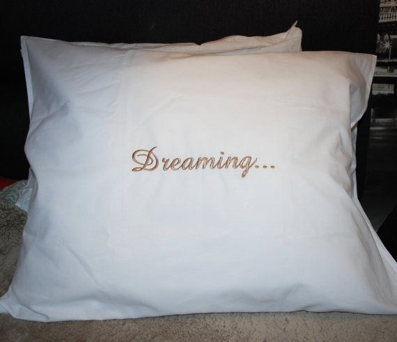 Embroidered Dreaming... pillowcase, embroidered text, great gift
