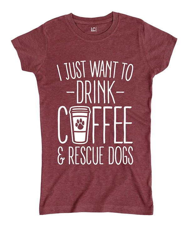 Look at this Heather Burgundy 'Drink Coffee & Rescue Dogs' Tee on #zulily today!