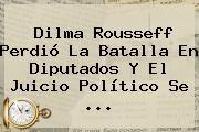 http://tecnoautos.com/wp-content/uploads/imagenes/tendencias/thumbs/dilma-rousseff-perdio-la-batalla-en-diputados-y-el-juicio-politico-se.jpg Dilma Rousseff. Dilma Rousseff perdió la batalla en Diputados y el juicio político se ..., Enlaces, Imágenes, Videos y Tweets - http://tecnoautos.com/actualidad/dilma-rousseff-dilma-rousseff-perdio-la-batalla-en-diputados-y-el-juicio-politico-se/