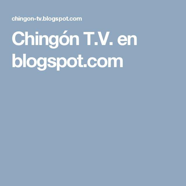 Chingón T.V. en blogspot.com