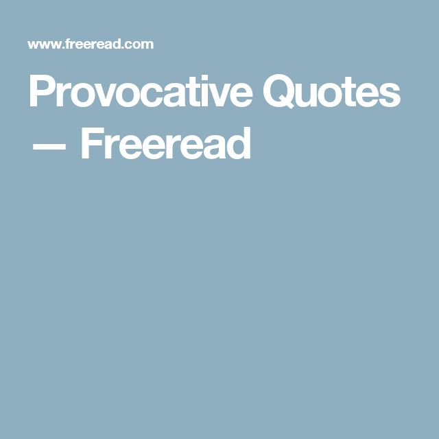 Provocative Quotes — Freeread