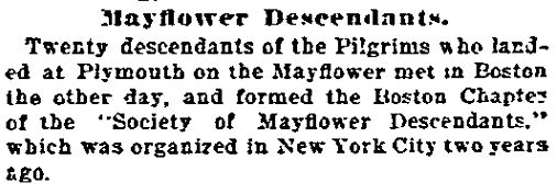"A newspaper article about 20 descendants of the Pilgrims forming the Boston Chapter of the ""Society of Mayflower Descendants,"" published in the Daily Inter Ocean newspaper (Chicago, Illinois), 14 April 1896. Read more on the GenealogyBank blog: ""Tips & Tricks to Search Online Newspapers at GenealogyBank."" http://blog.genealogybank.com/tips-tricks-to-search-online-newspapers-at-genealogybank.html"