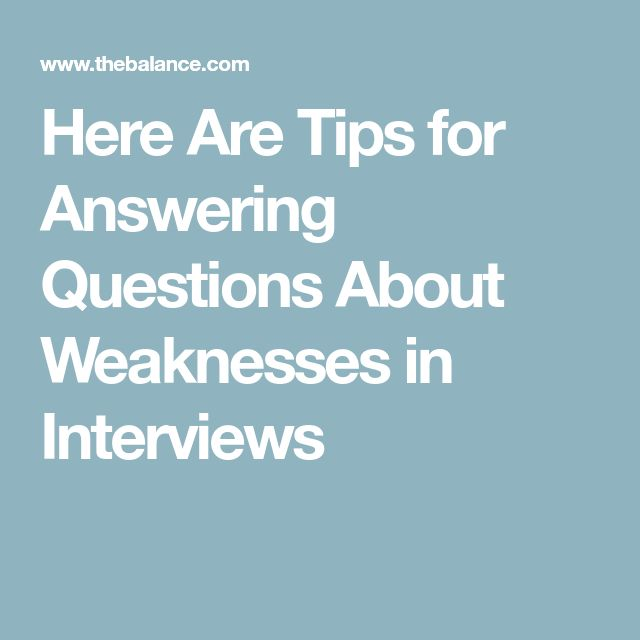Here Are Tips for Answering Questions About Weaknesses in Interviews