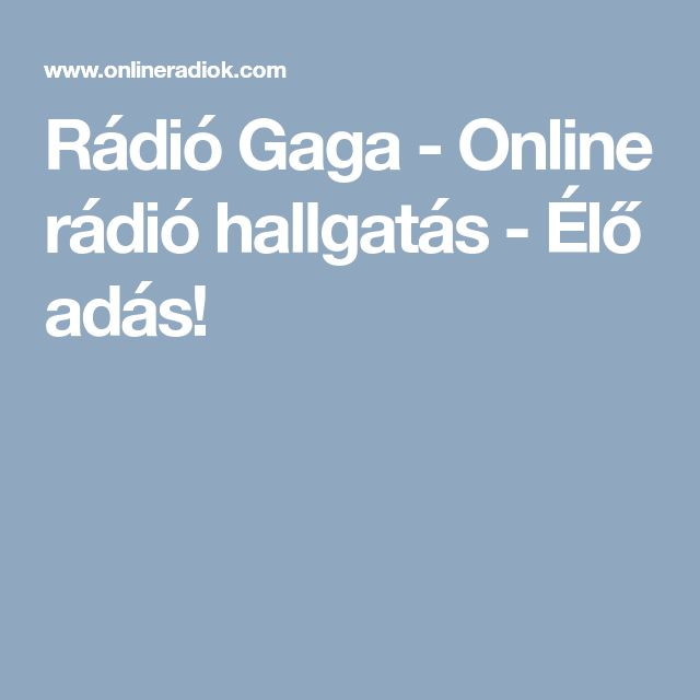 Rádió Gaga - Online rádió hallgatás - Élő adás!