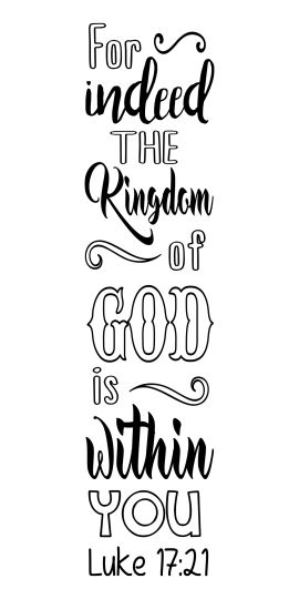 "Luke 17:21 ""For indeed, the Kingdom of God is within you."""