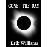 Gone, the Day (Novelette) (Kindle Edition)By Erik Williams