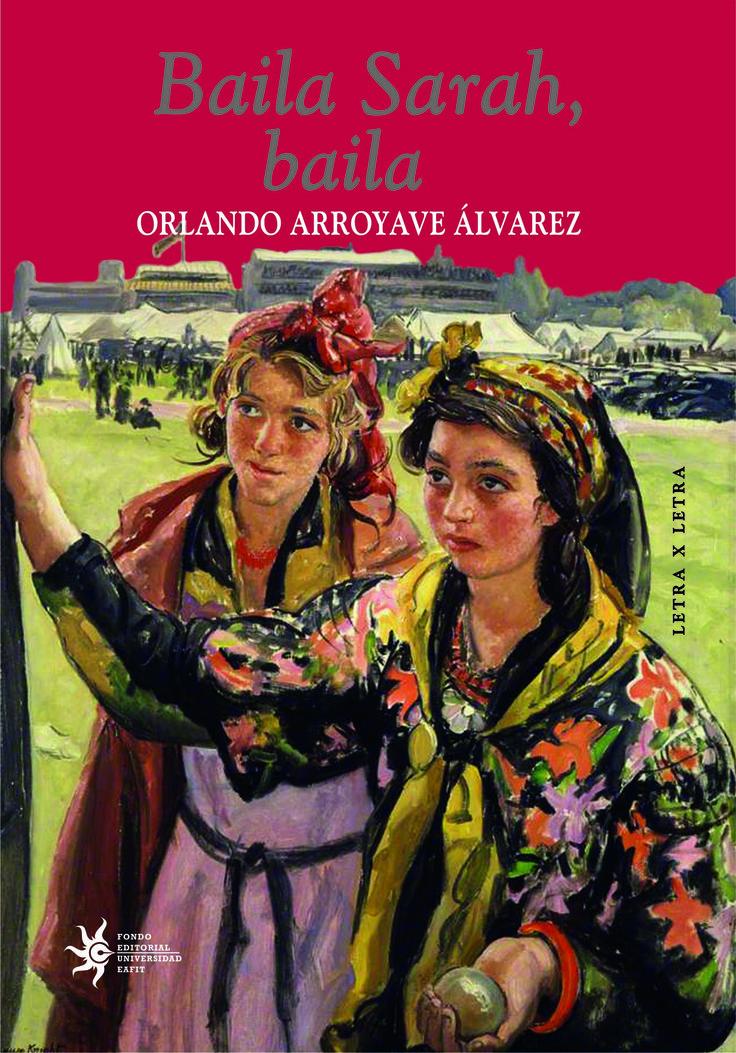 Baila Sarah baila. Es de resaltar el humor que Orlando Arroyave Álvarez logra extraer de los personajes de Baila Sarah, baila. Fácil hubiera sido incurrir en patetismos maniqueístas cuando la tragedia irrumpe y cerca el relato. No ocurre así. Aunque no se esquivan las situaciones deprimentes, los personajes se visualizan en una dinámica vitalista que los exonera de la lágrima o de la debilidad, y cuando estas aparecen, son exageradas hasta el ridículo y la risa.