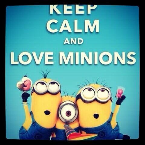 keep calm.....and.....MINIONS