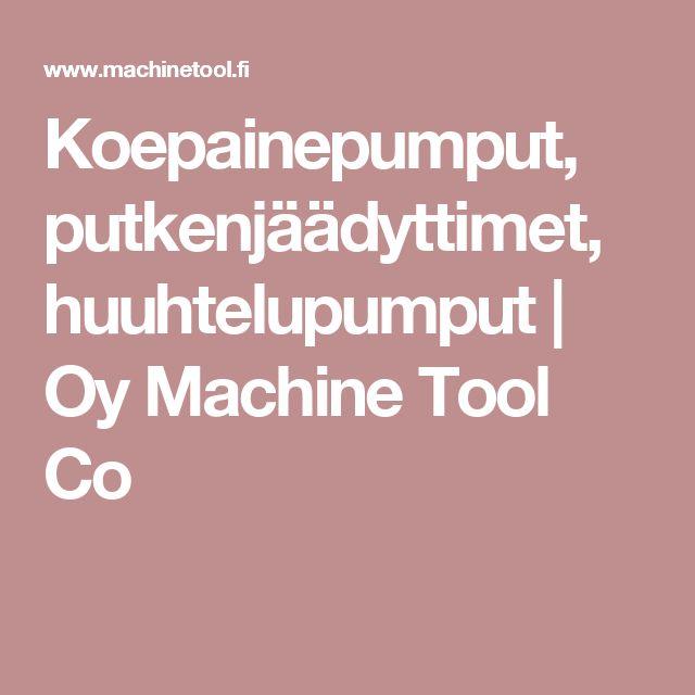 Koepainepumput, putkenjäädyttimet, huuhtelupumput   Oy Machine Tool Co