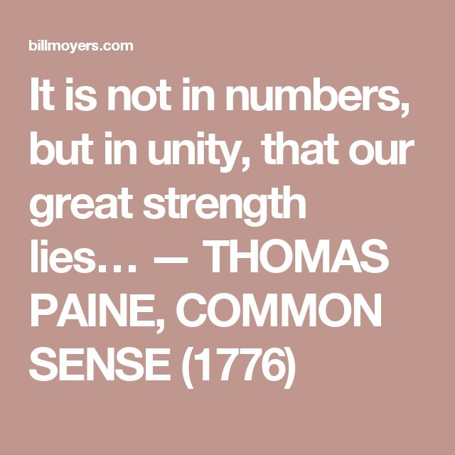 It is not in numbers, but in unity, that our great strength lies… — THOMAS PAINE, COMMON SENSE (1776)