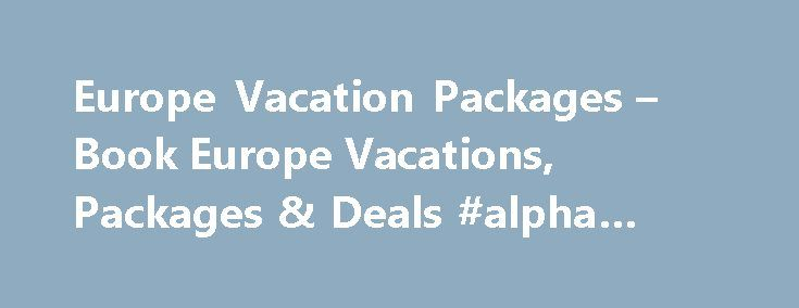 Europe Vacation Packages – Book Europe Vacations, Packages & Deals #alpha #travel http://travels.remmont.com/europe-vacation-packages-book-europe-vacations-packages-deals-alpha-travel/  #europe travel packages # Cheap Vacation Packages in 40 to 65% off airline tickets! Get secret deals. Book a Vacation Package Europe Europe beckons with natural wonders, breathtaking landscapes, scenic lakes, sandy beaches, heritage sites and outdoor attractions. A vacation... Read moreThe post Europe…