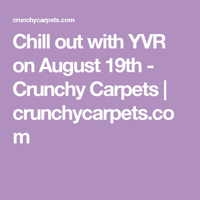 Chill out with YVR on August 19th - Crunchy Carpets | crunchycarpets.com