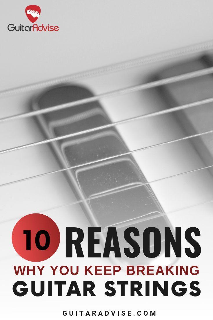 10 Reasons Why You Keep Breaking Guitar Strings Guitar Advise Guitar Strings Guitar Acoustic Guitar Strings