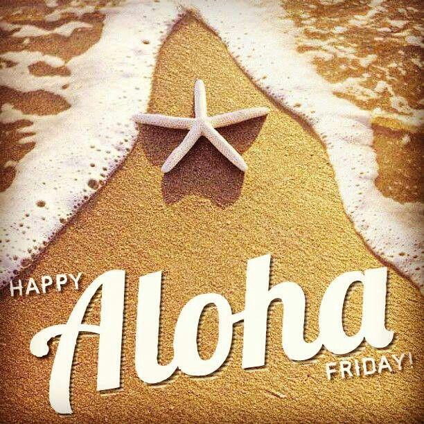 It's Aloha Friday, no work till Monday!