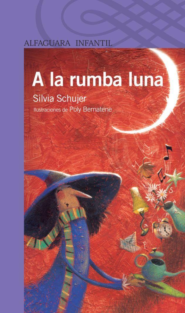 POESÍAS INFANTILES : A la rumba luna. Silvia Schujer. Ilustraciones de Poly Bernatene. Alfaguara infantil. Buenos Aires