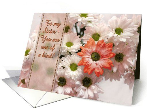 To my Sister on her birthday, You are one of a kind, pretty daisies. card
