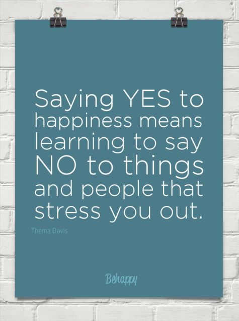 "#quote ""Saying YES to happiness means learning to say NO to things and people that stress you out."" --Thema Davis"