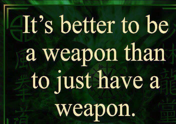 """""""É melhor ser uma arma, do que apenas ter uma arma"""""""
