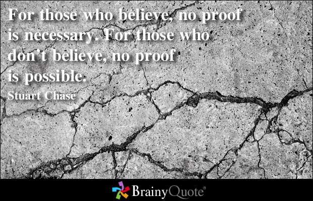 Stuart Chase Quotes - BrainyQuote  For those who believe, no proof is necessary. For those who don't believe, no proof is possible.