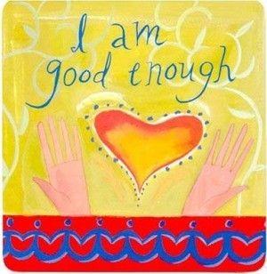 I am good enough ~Louise Hay