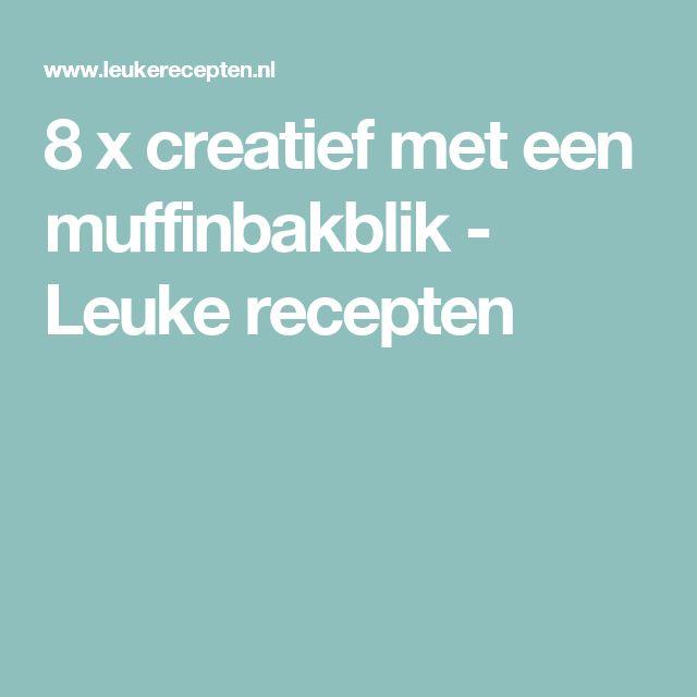 8 x creatief met een muffinbakblik - Leuke recepten
