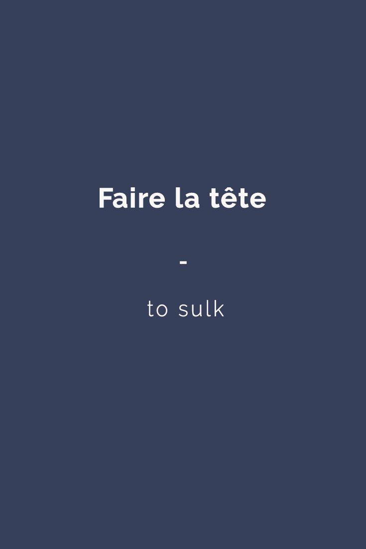 Faire la tête - to sulk | For more French expressions you can learn daily, get a copy of 365 Days of French Expressions. Covers a wide range of expressions and colloquial phrases: with meaning, their literal translation, and examples. With FREE AUDIO for pronunciation and listening practice! https://store.talkinfrench.com/product/french-expressions/